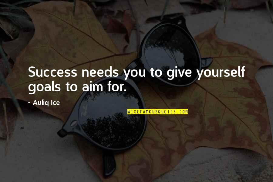 Aim For Your Goal Quotes By Auliq Ice: Success needs you to give yourself goals to