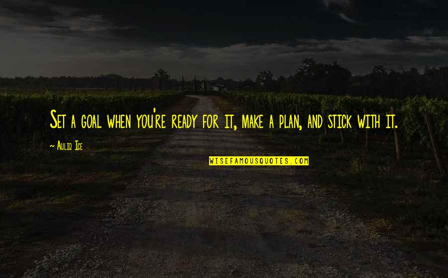 Aim For Your Goal Quotes By Auliq Ice: Set a goal when you're ready for it,