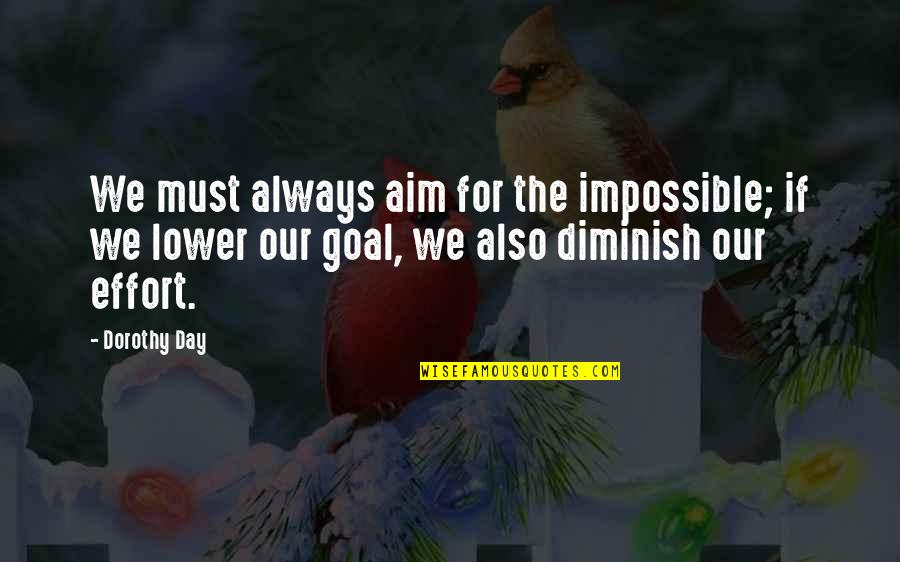 Aim For Your Goal Quotes By Dorothy Day: We must always aim for the impossible; if