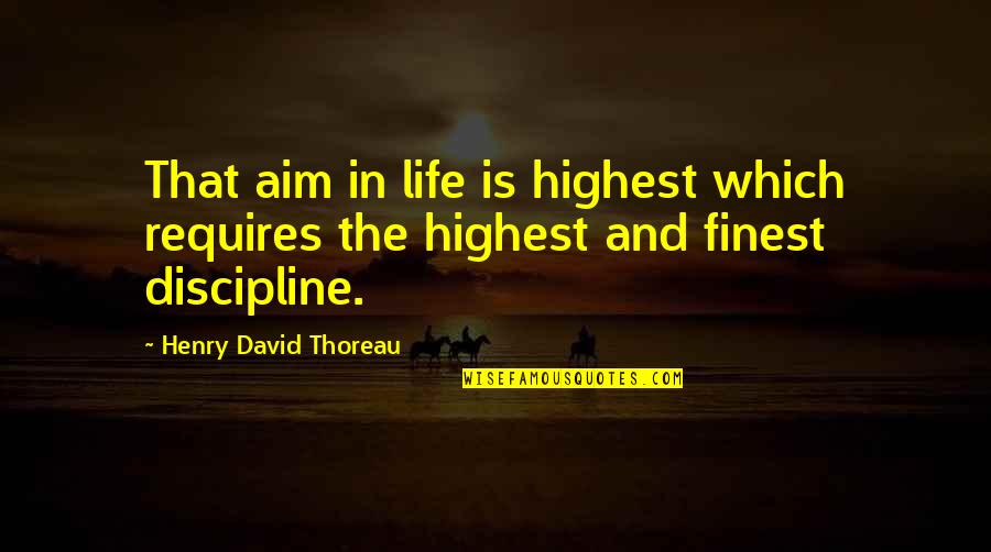 Aim For Your Goal Quotes By Henry David Thoreau: That aim in life is highest which requires