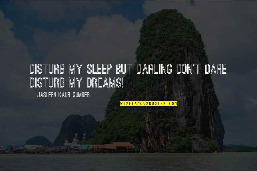 Aim For Your Goal Quotes By Jasleen Kaur Gumber: Disturb my sleep but darling don't dare disturb