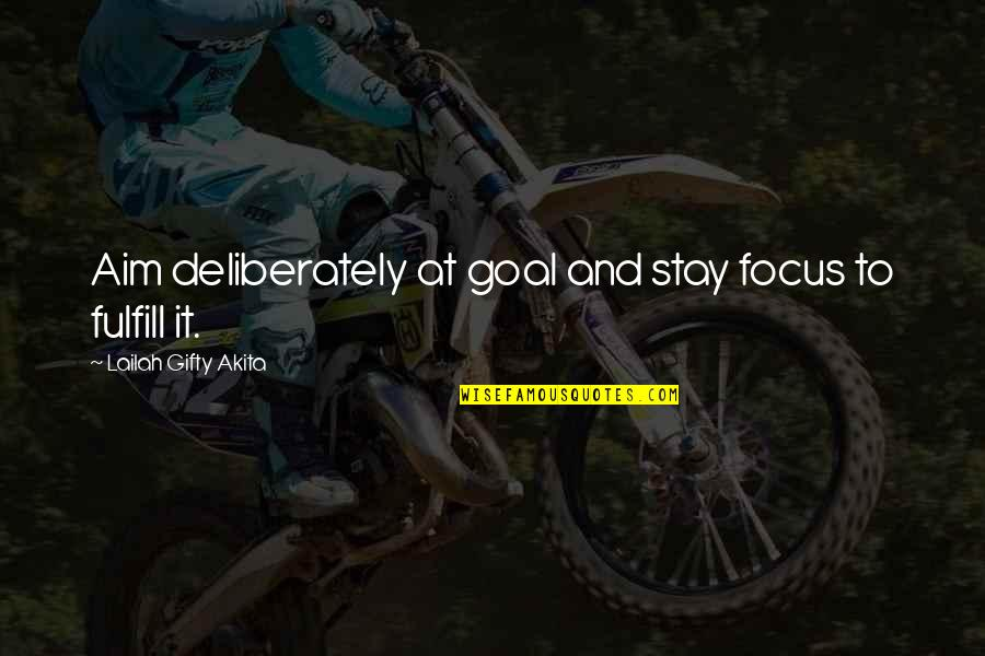 Aim For Your Goal Quotes By Lailah Gifty Akita: Aim deliberately at goal and stay focus to