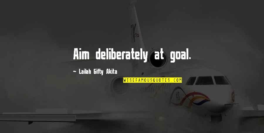 Aim For Your Goal Quotes By Lailah Gifty Akita: Aim deliberately at goal.