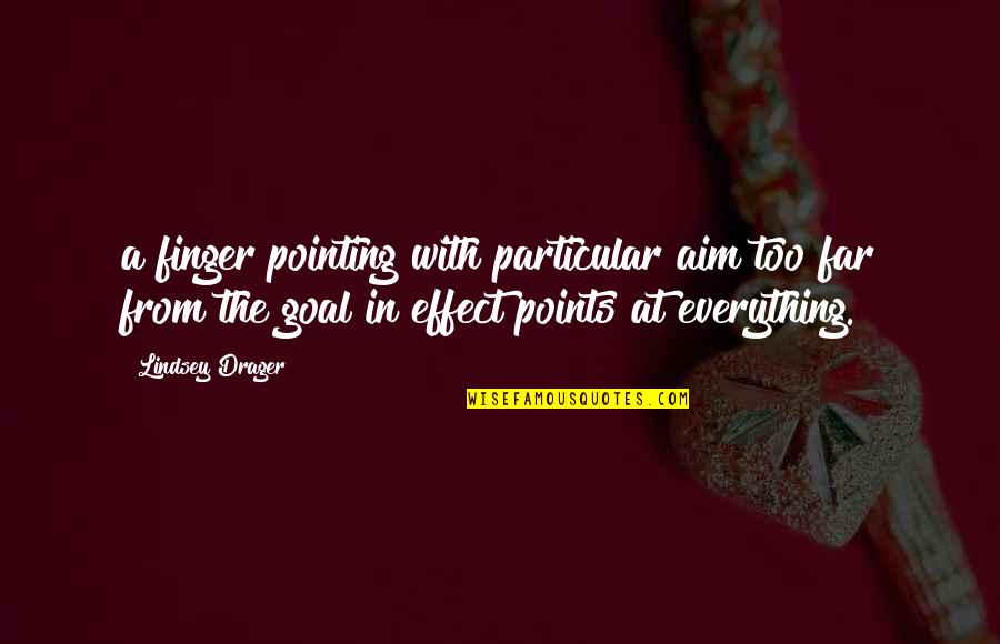 Aim For Your Goal Quotes By Lindsey Drager: a finger pointing with particular aim too far