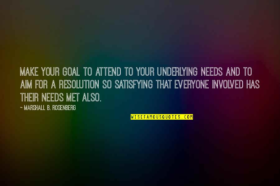 Aim For Your Goal Quotes By Marshall B. Rosenberg: Make your goal to attend to your underlying