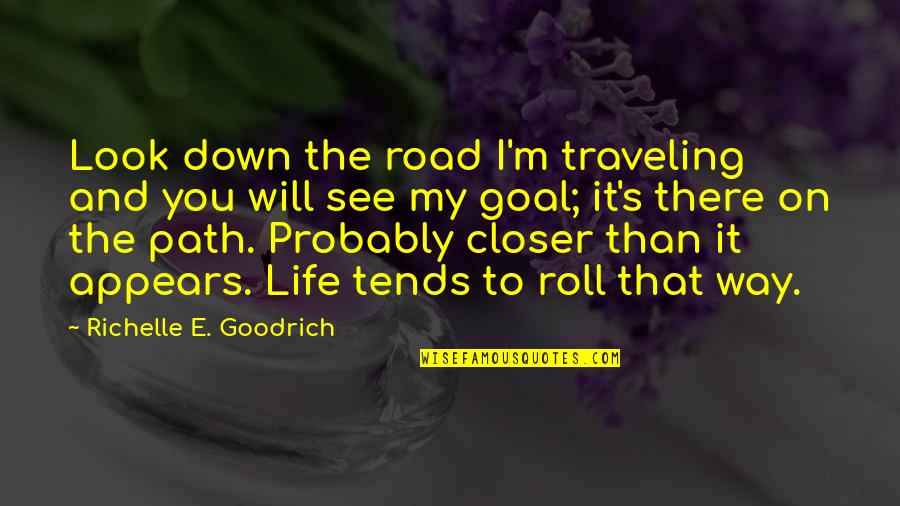 Aim For Your Goal Quotes By Richelle E. Goodrich: Look down the road I'm traveling and you