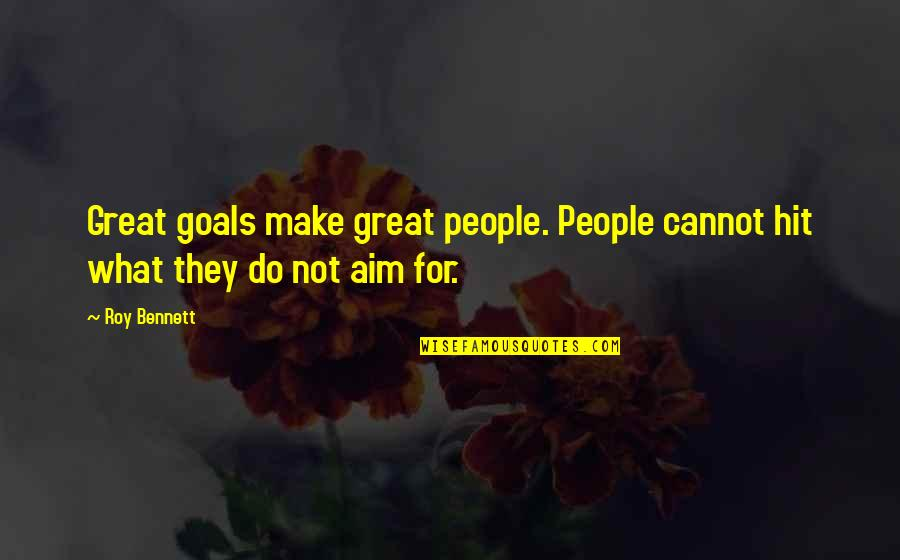 Aim For Your Goal Quotes By Roy Bennett: Great goals make great people. People cannot hit