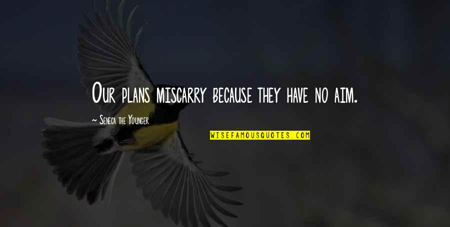 Aim For Your Goal Quotes By Seneca The Younger: Our plans miscarry because they have no aim.