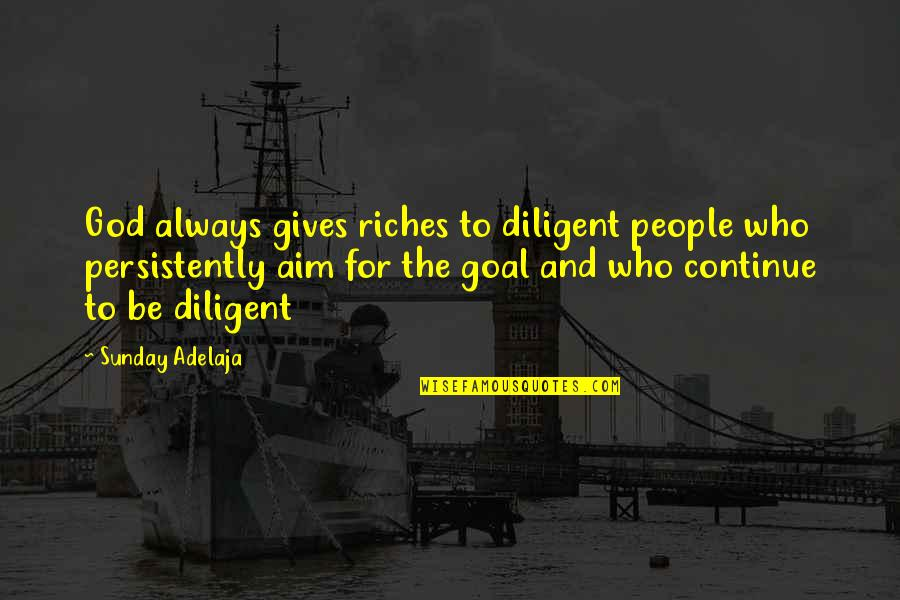 Aim For Your Goal Quotes By Sunday Adelaja: God always gives riches to diligent people who