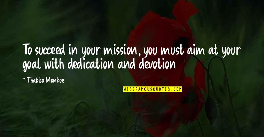 Aim For Your Goal Quotes By Thabiso Monkoe: To succeed in your mission, you must aim