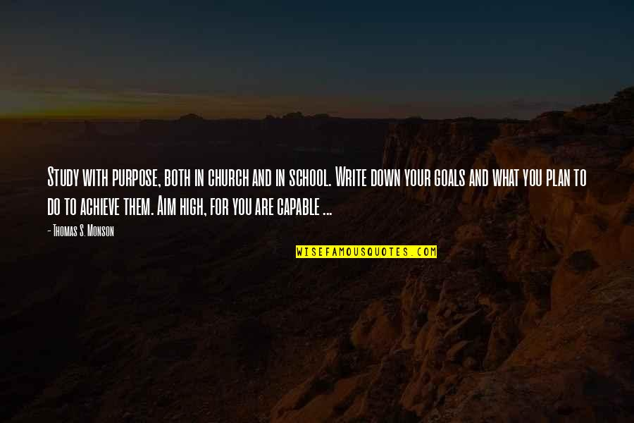 Aim For Your Goal Quotes By Thomas S. Monson: Study with purpose, both in church and in