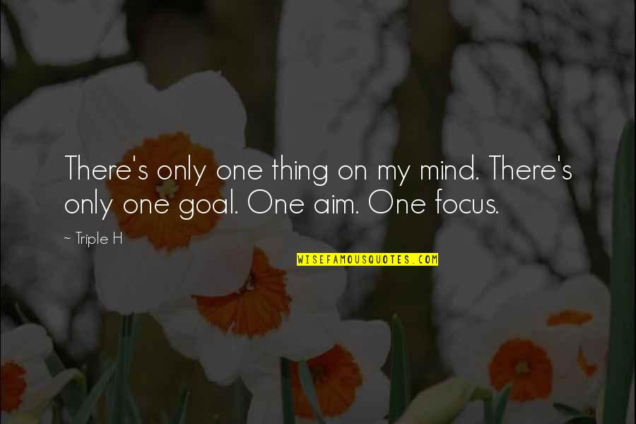 Aim For Your Goal Quotes By Triple H: There's only one thing on my mind. There's