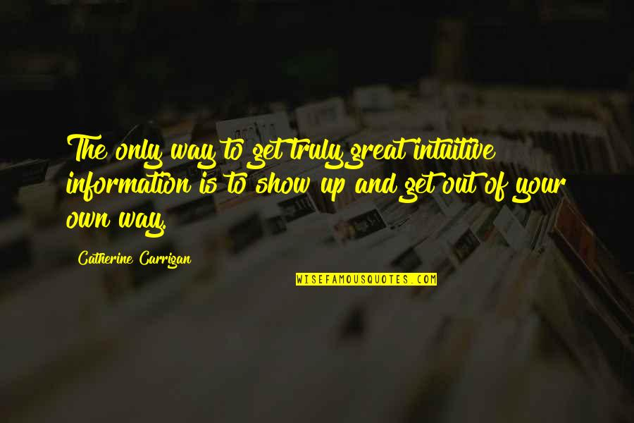 Aim High Short Quotes By Catherine Carrigan: The only way to get truly great intuitive
