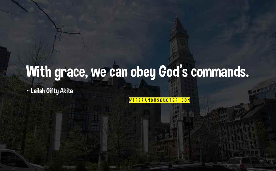 Aim High Short Quotes By Lailah Gifty Akita: With grace, we can obey God's commands.