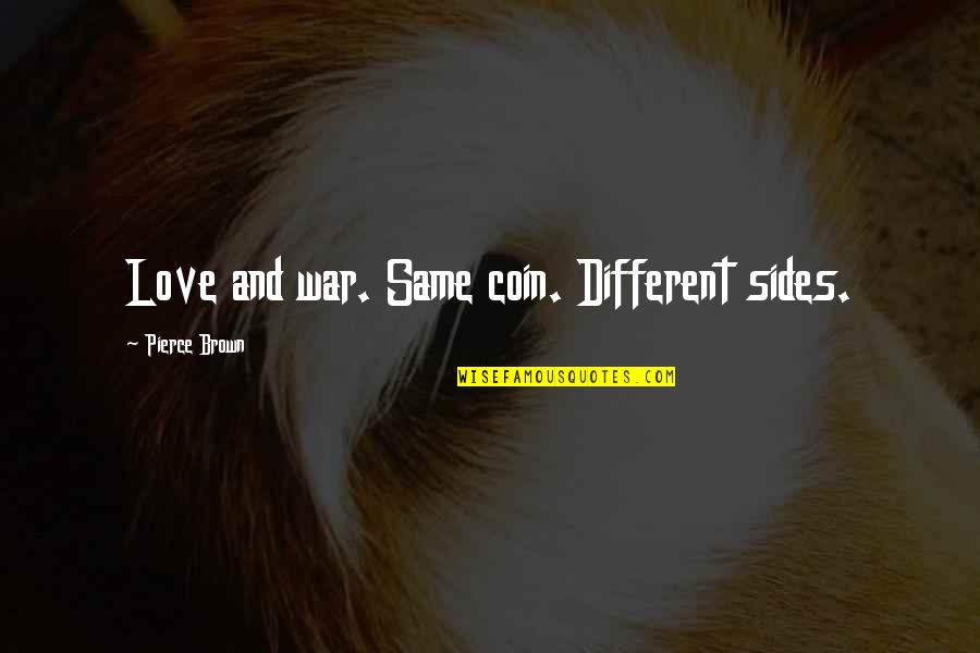 Aim High Short Quotes By Pierce Brown: Love and war. Same coin. Different sides.