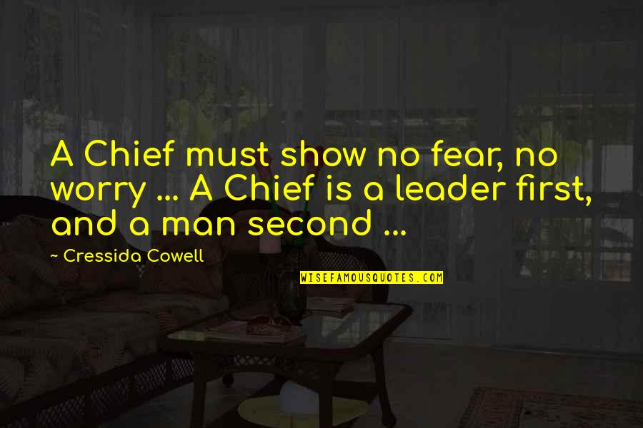 Aiming Success Quotes By Cressida Cowell: A Chief must show no fear, no worry