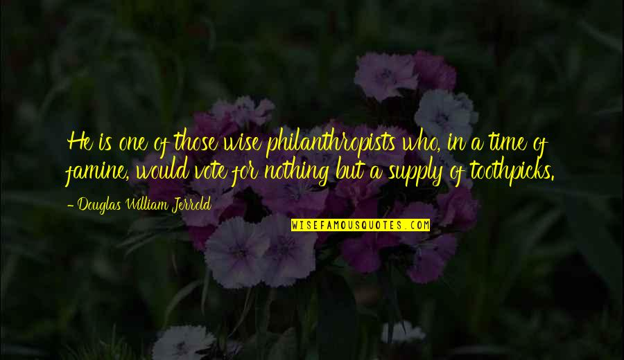 Aiming Success Quotes By Douglas William Jerrold: He is one of those wise philanthropists who,