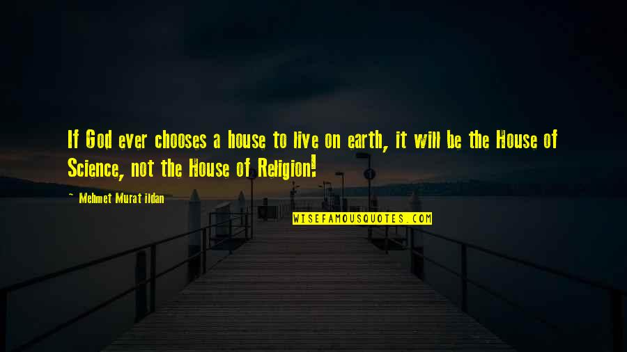 Aiming Success Quotes By Mehmet Murat Ildan: If God ever chooses a house to live