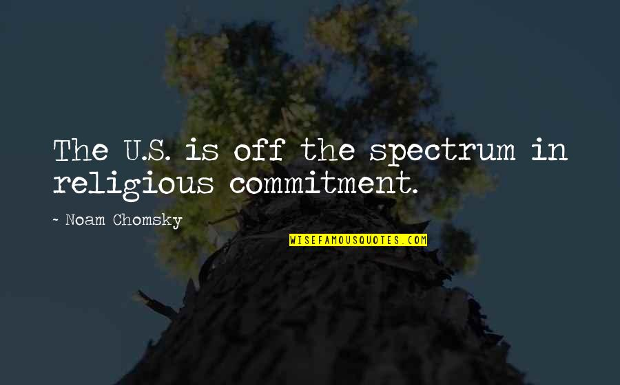Aiming Success Quotes By Noam Chomsky: The U.S. is off the spectrum in religious