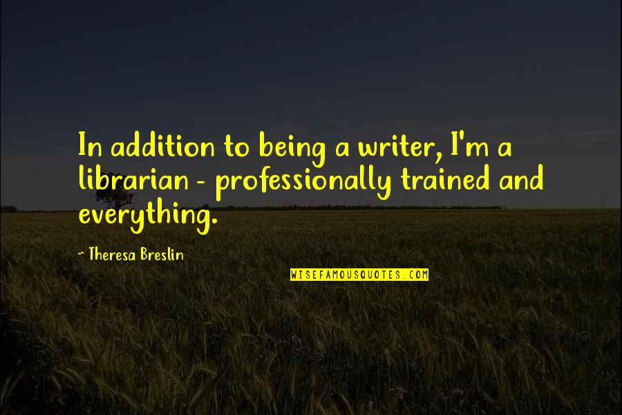Aiming Success Quotes By Theresa Breslin: In addition to being a writer, I'm a