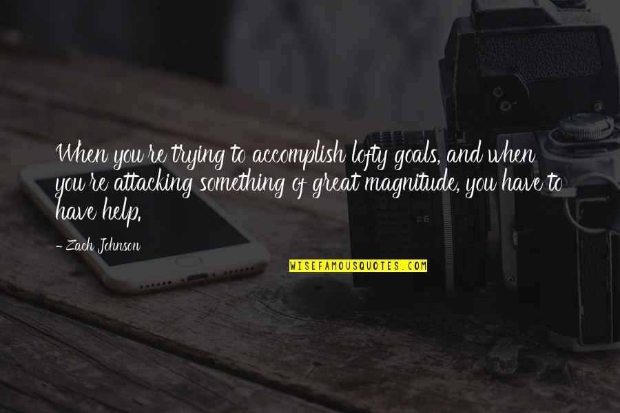 Aiming Success Quotes By Zach Johnson: When you're trying to accomplish lofty goals, and