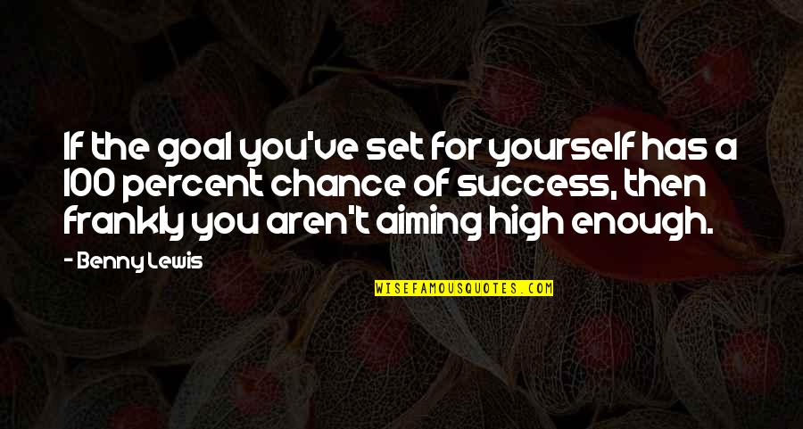 Aiming Too High Quotes By Benny Lewis: If the goal you've set for yourself has
