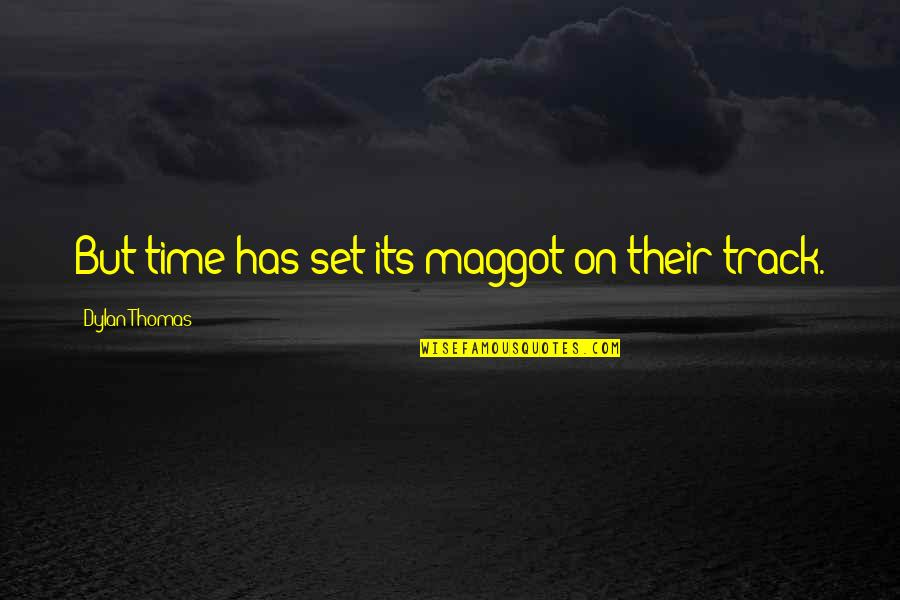 Aiming Too High Quotes By Dylan Thomas: But time has set its maggot on their