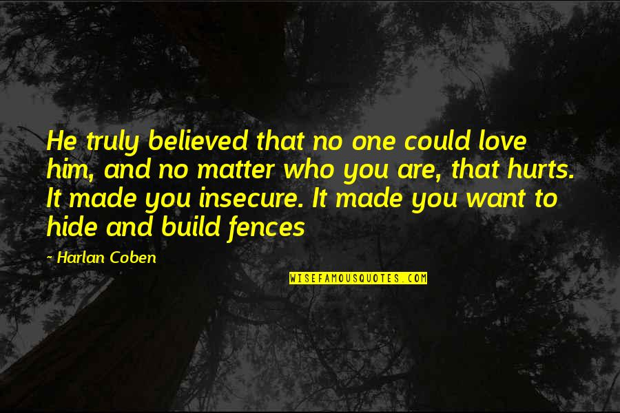 Aiming Too High Quotes By Harlan Coben: He truly believed that no one could love