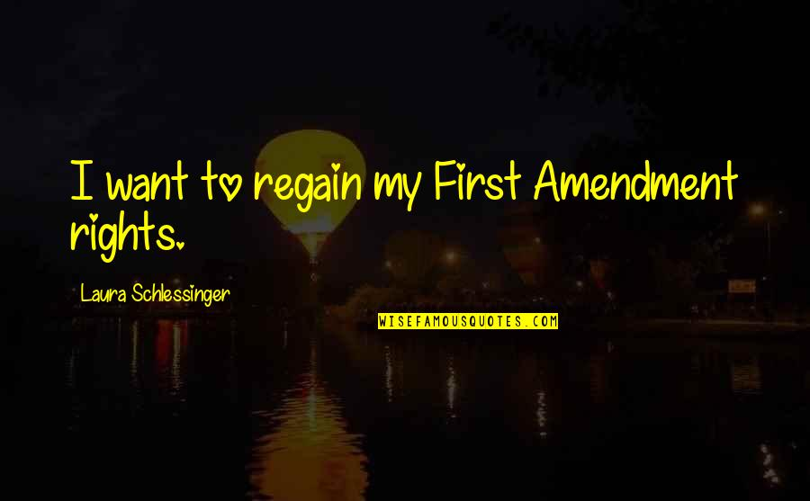 Aiming Too High Quotes By Laura Schlessinger: I want to regain my First Amendment rights.