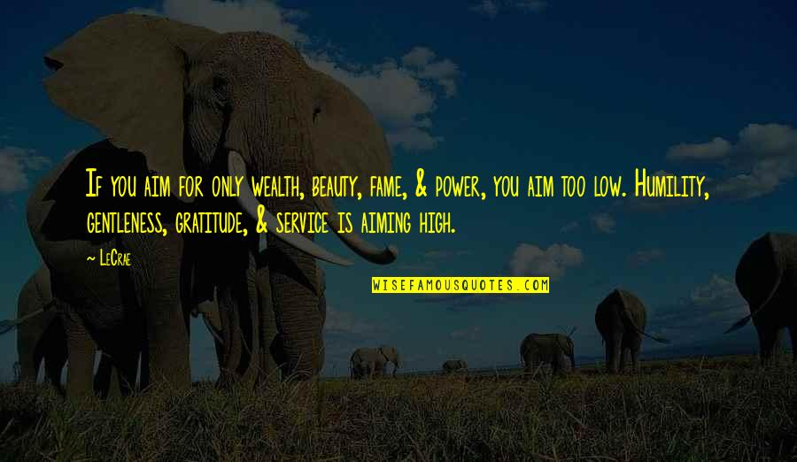 Aiming Too High Quotes By LeCrae: If you aim for only wealth, beauty, fame,