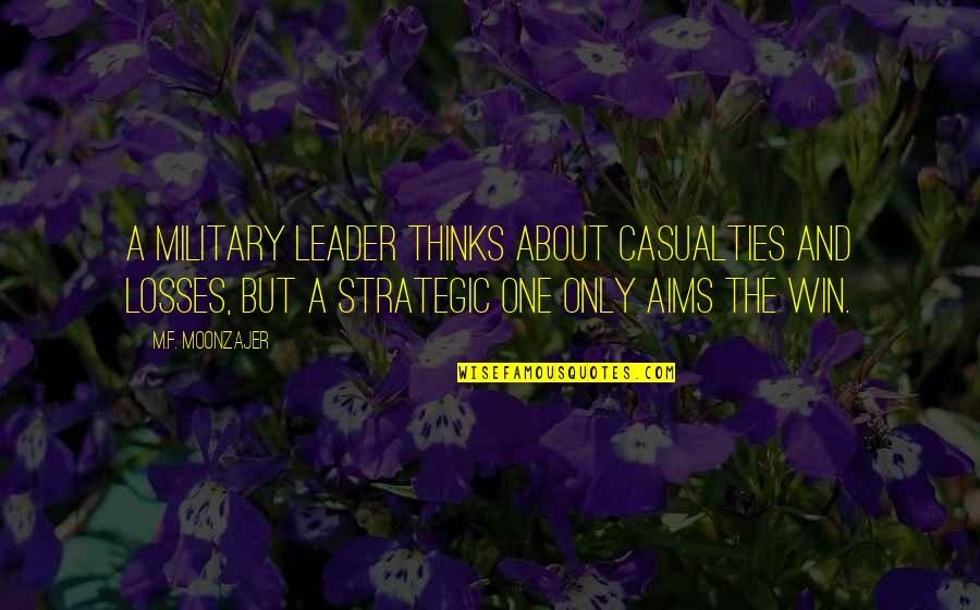 Aiming Too High Quotes By M.F. Moonzajer: A military leader thinks about casualties and losses,