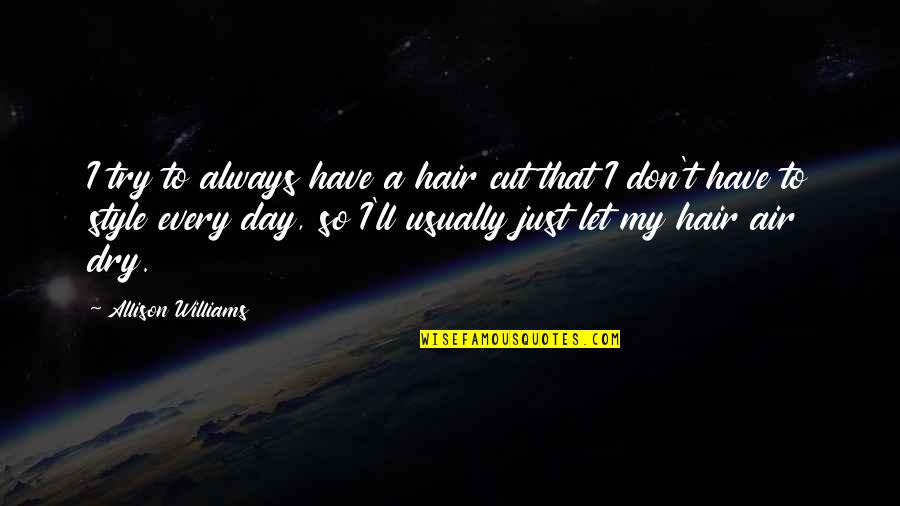 Air And Hair Quotes By Allison Williams: I try to always have a hair cut