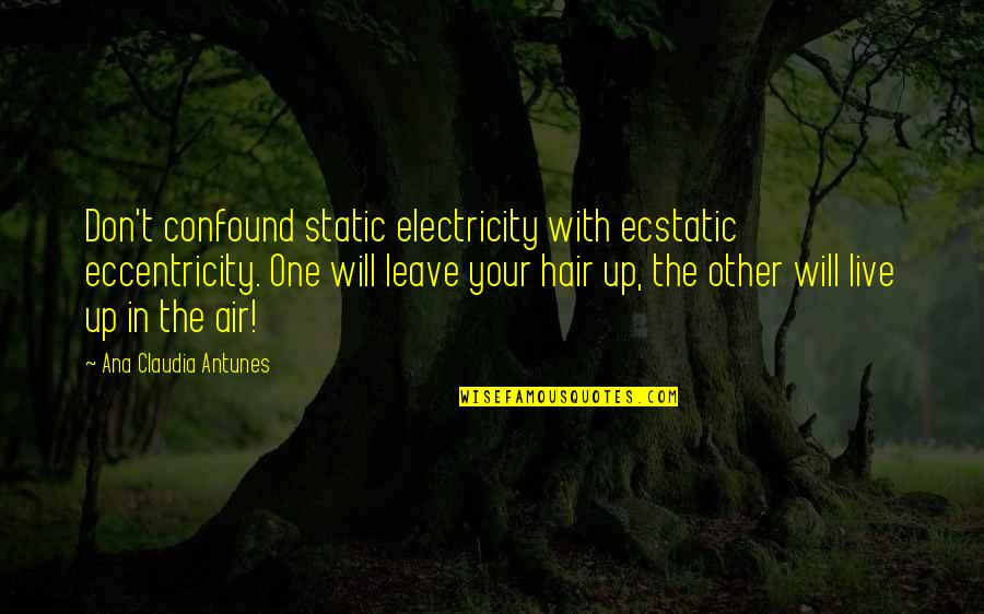 Air And Hair Quotes By Ana Claudia Antunes: Don't confound static electricity with ecstatic eccentricity. One