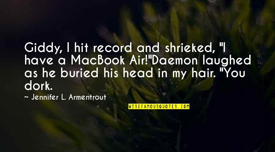 """Air And Hair Quotes By Jennifer L. Armentrout: Giddy, I hit record and shrieked, """"I have"""