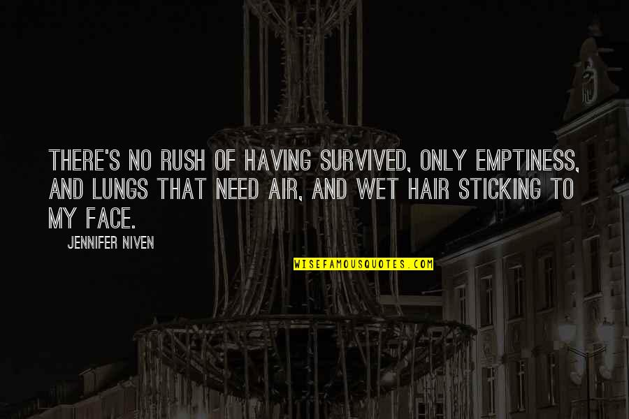 Air And Hair Quotes By Jennifer Niven: There's no rush of having survived, only emptiness,