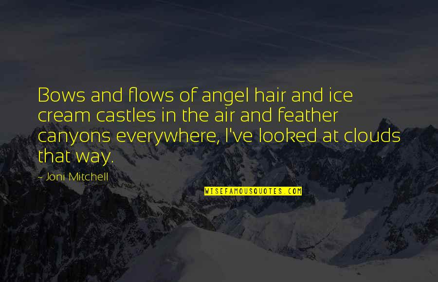 Air And Hair Quotes By Joni Mitchell: Bows and flows of angel hair and ice