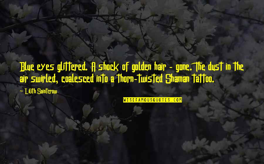 Air And Hair Quotes By Lilith Saintcrow: Blue eyes glittered. A shock of golden hair