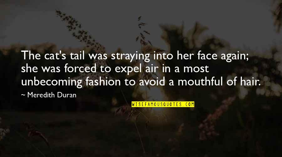 Air And Hair Quotes By Meredith Duran: The cat's tail was straying into her face