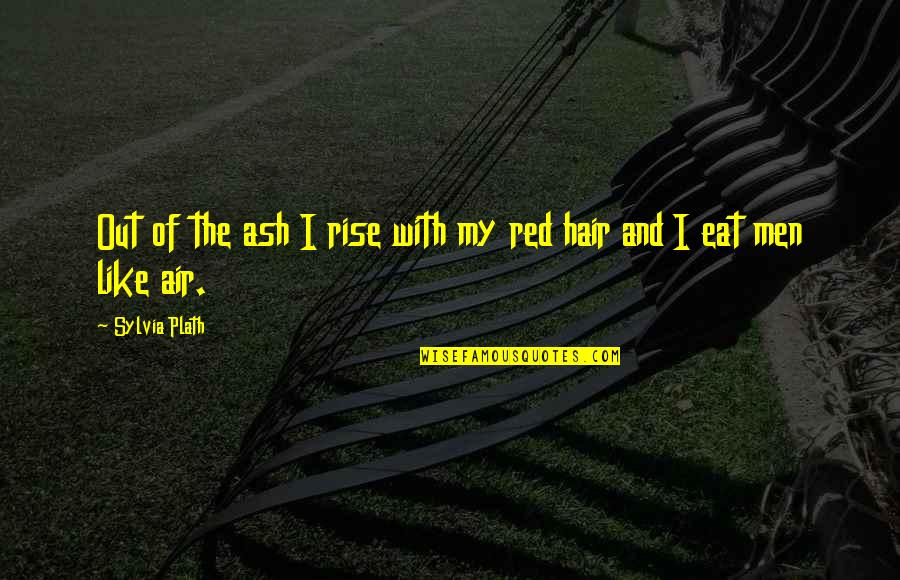 Air And Hair Quotes By Sylvia Plath: Out of the ash I rise with my