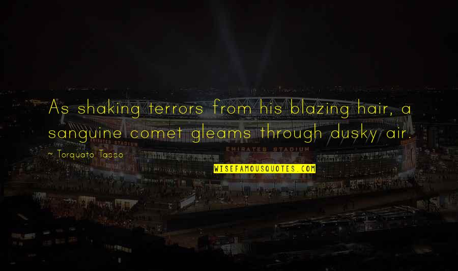 Air And Hair Quotes By Torquato Tasso: As shaking terrors from his blazing hair, a