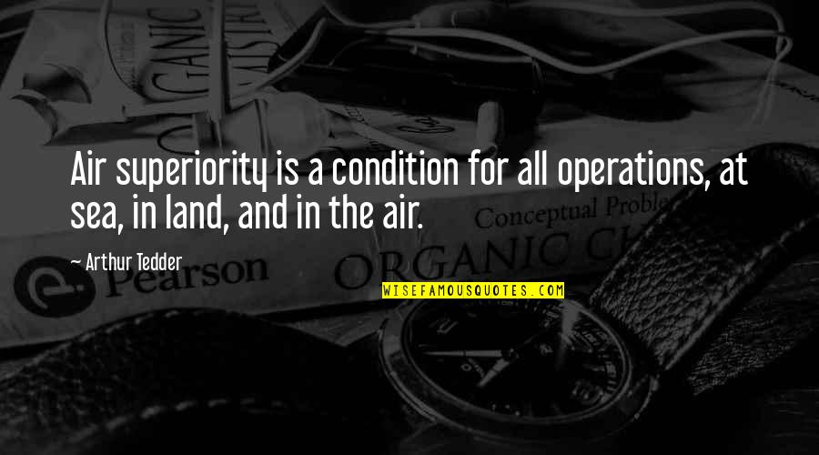 Air Condition Quotes By Arthur Tedder: Air superiority is a condition for all operations,