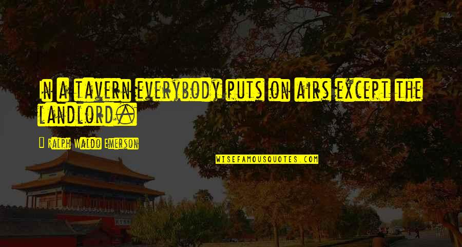 Air Condition Quotes By Ralph Waldo Emerson: In a tavern everybody puts on airs except