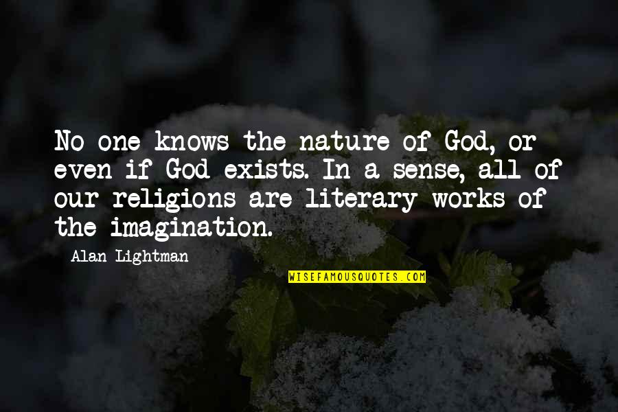 Air Force Death Quotes By Alan Lightman: No one knows the nature of God, or