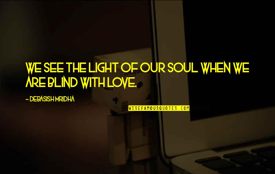 Air Force Plaque Quotes By Debasish Mridha: We see the light of our soul when
