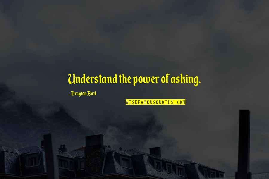 Air Force Plaque Quotes By Drayton Bird: Understand the power of asking.