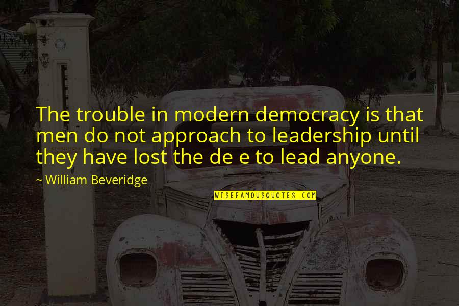Air Force Plaque Quotes By William Beveridge: The trouble in modern democracy is that men
