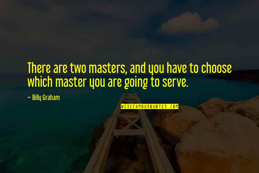 Air Force Vs Army Quotes By Billy Graham: There are two masters, and you have to
