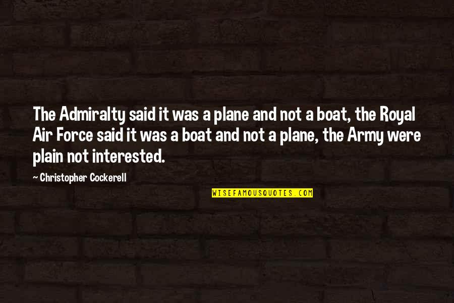 Air Force Vs Army Quotes By Christopher Cockerell: The Admiralty said it was a plane and