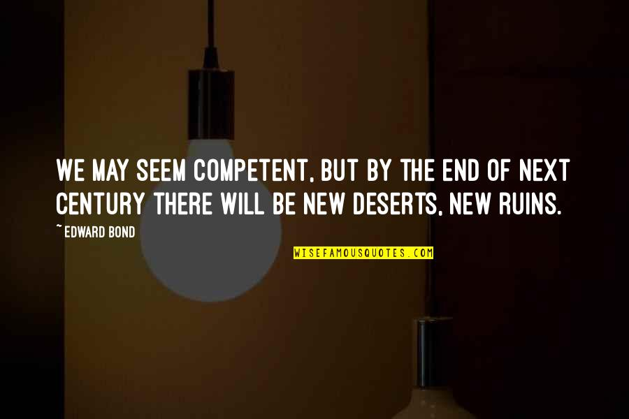 Air Force Vs Army Quotes By Edward Bond: We may seem competent, but by the end