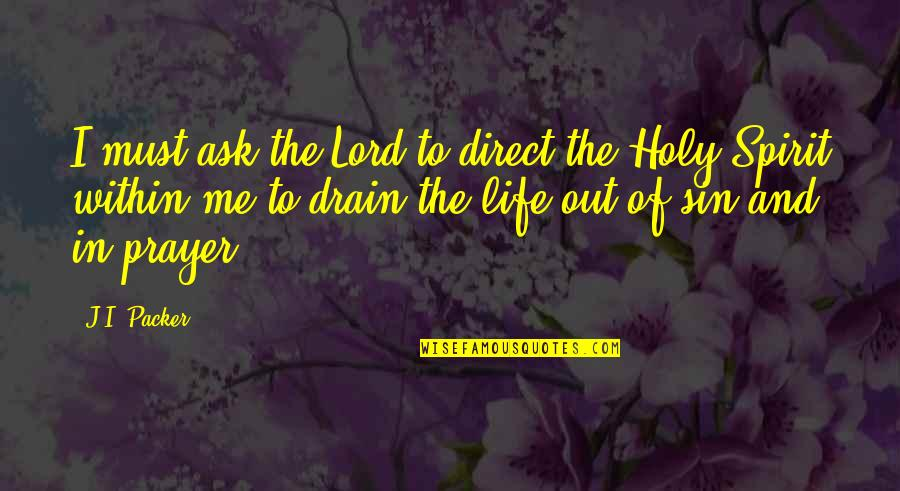 Air Force Vs Army Quotes By J.I. Packer: I must ask the Lord to direct the